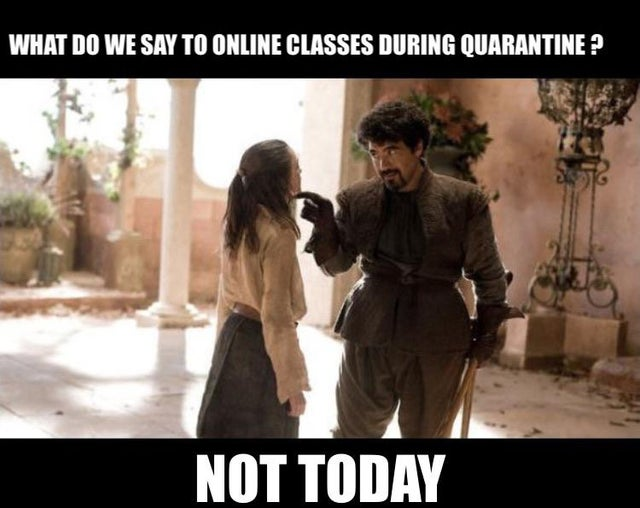 What do we say to online classes during quarantine