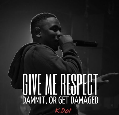 Give me respect, dammit, or get damaged